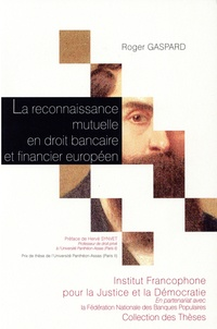 Roger Gaspard - La reconnaissance mutuelle en droit bancaire et financier européen.
