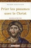 Roger Gauthier - Prier les psaumes avec le Christ.