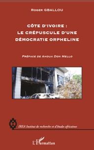 Roger Gballou - Côte d'Ivoire : Le crépuscule d'une démocratie orpheline.