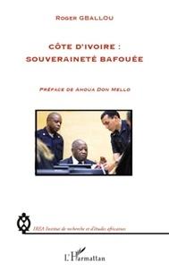 Roger Gballou - Côte d'Ivoire : souveraineté bafouée.