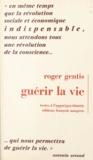 Roger Gentis et Horace Torrubia - Guérir la vie.