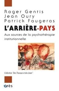 Roger Gentis et Patrick Faugeras - L'arrière-pays - Aux sources de la psychothérapie institutionelle.