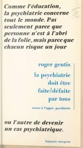 Roger Gentis et Horace Torrubia - La psychiatrie doit être faite, défaite par tous.