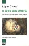 Roger Gentis - Le corps sans qualité - Une psychothérapie pour le temps présent.