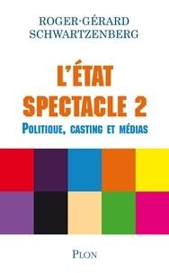 Roger-Gérard Schwartzenberg - L'Etat spectacle - Volume 2 Politique, casting et médias.