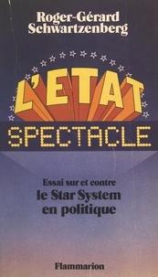 Roger-Gérard Schwartzenberg - L'État spectacle - Essai sur et contre le star system en politique.