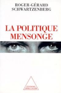 Roger-Gérard Schwartzenberg - La politique mensonge.