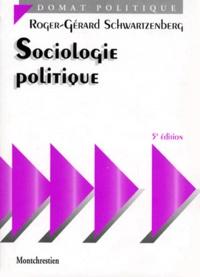 Roger-Gérard Schwartzenberg - SOCIOLOGIE POLITIQUE. - 5ème édition.