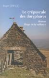 Roger Géraud - Le crépuscule des doryphores - Eloge de la vaillance.