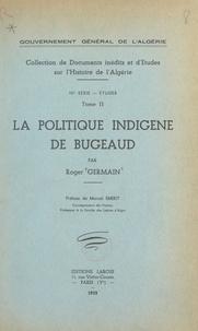 Roger Germain et  Gouvernement général de l'Algé - La politique indigène de Bugeaud.