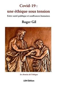 Roger Gil - Covid-19 : une éthique sous tension - Entre santé publique et souffrances humaines.