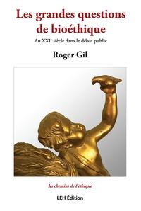 Roger Gil - Les grandes questions de bioéthique - Au XXIe siècle dans le débat public.