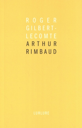 Roger Gilbert-Lecomte - Arthur Rimbaud.