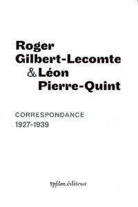 Roger Gilbert-Lecomte et Léon Pierre-Quint - Correspondance 1927-1939.