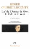 Roger Gilbert-Lecomte - La Vie l'Amour la Mort le Vide et le Vent - Et autres textes.