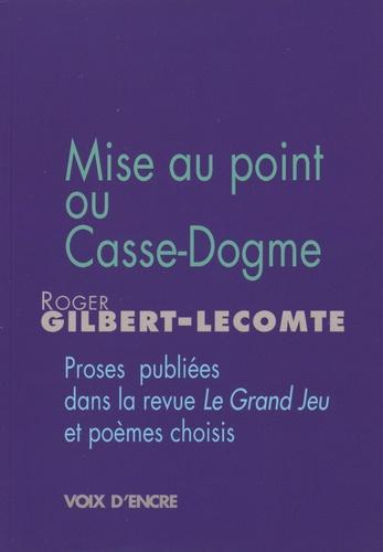 Roger Gilbert-Lecomte - Mise au point ou casse-dogme - Proses publiées dans la revue Le Grand Jeu, et poèmes choisis.