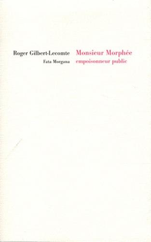 Roger Gilbert-Lecomte - Monsieur Morphée, empoisonneur public.