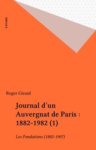 Roger Girard - Journal d'un Auvergnat de Paris : 1882-1982 (1) - Les Fondations (1882-1907).