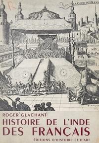 Roger Glachant et Thierry Maulnier - Les pluies et la poussière - Histoire de l'Inde des Français.