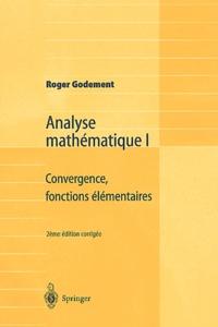 Roger Godement - Analyse mathématique - Volume 1, Convergence, fonctions élémentaires.
