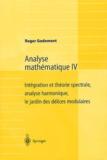 Roger Godement - Analyse mathématique - Volume 4, Intégration et théorie spectrale, analyse harmonique, le jardin des délices modulaires.