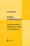Roger Godement - Analyse mathématique - Volume 3 : Fonction analytiques, différentielles et variétés, surfaces de Riemann.