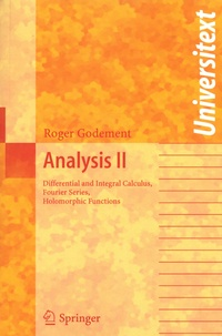 Roger Godement - Analysis II - Differential and Integral Calculus, Fourier Series, Holomorphic Functions.
