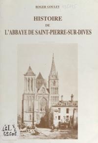Roger Gouley - Histoire de l'Abbaye de Saint-Pierre-sur-Dives.