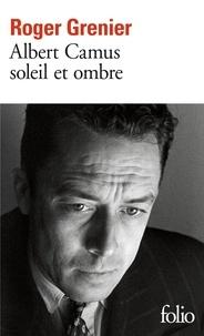 Roger Grenier - Albert Camus - Soleil et ombre, une biographie intellectuelle.