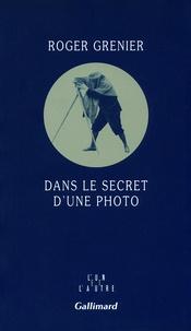 Roger Grenier - Dans le secret d'une photo.
