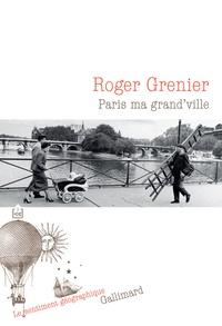 Roger Grenier - Paris ma grand'ville.