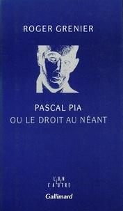 Roger Grenier - Pascal Pia ou le droit au néant.