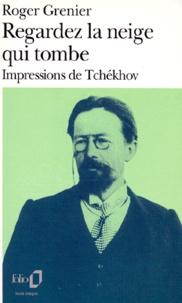 Roger Grenier - Regardez la neige qui tombe - Impressions de Tchekov.