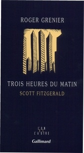 Roger Grenier - Trois heures du matin - Scott Fitzgerald.