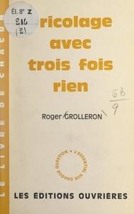 Roger Grolleron - Bricolage avec trois fois rien.
