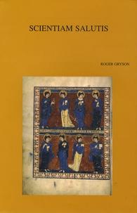 Roger Gryson - Scientiam salutis - Quarante années de recherches sur l'Antiquité chrétienne.