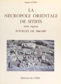 Roger Guéry et Paul-Albert Février - La nécropole orientale de Sitifis (Sétif, Algérie) : fouilles de 1966-1967.
