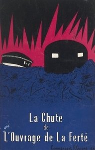 Roger Guiard - La chute de l'ouvrage de La Ferté.