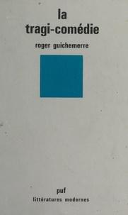 Roger Guichemerre et Robert Mauzi - La tragi-comédie.