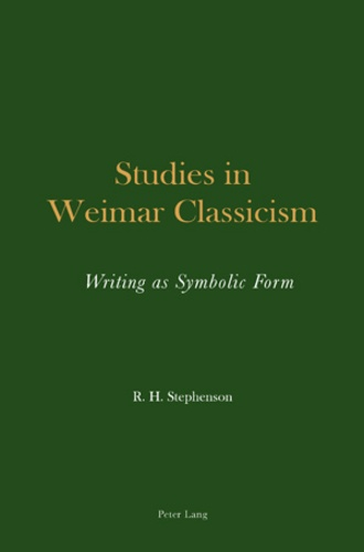 Roger h. Stephenson - Studies in Weimar Classicism - Writing as Symbolic Form.