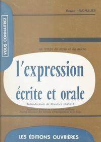 Roger Hagnauer et Maurice David - L'expression écrite et orale au temps du stylo et du micro.