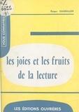 Roger Hagnauer et Georges Duhamel - Les joies et les fruits de la lecture.