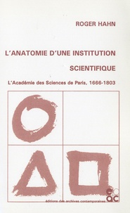 Roger Hahn - L'anatomie d'une institution scientifique - L'Académie des Sciences de Paris, 1666-1803.