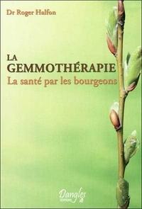 Roger Halfon - La gemmothérapie - La santé par les bourgeons.