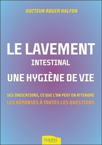 Roger Halfon - Le lavement intestinal, une hygiène de vie - Les réponses à toutes vos questions.