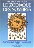 Roger Halfon - NOUVEAU TRAITE D'ASTRO-NUMEROLOGIE. - Tome 1, Le zodiaque des nombres.