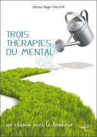 Roger Halfon - Trois thérapies du mental - Un chemin vers le bonheur.
