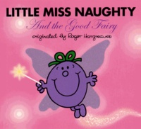 Roger Hargreaves et Adam Hargreaves - Little Miss Naughty and the Good Fairy.