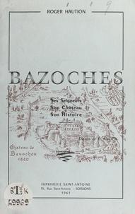 Roger Haution et B. Ancien - Bazoches - Ses seigneurs, son château, son histoire.
