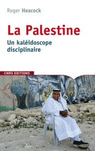 Roger Heacock - La Palestine, un kaléidoscope disciplinaire.